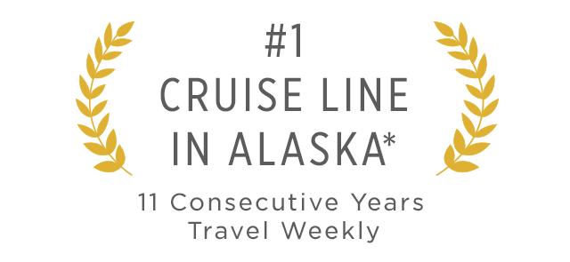 #1 Cruise Line in Alaska, 11 Consecutive Years. Accolade given by Travel Weekly